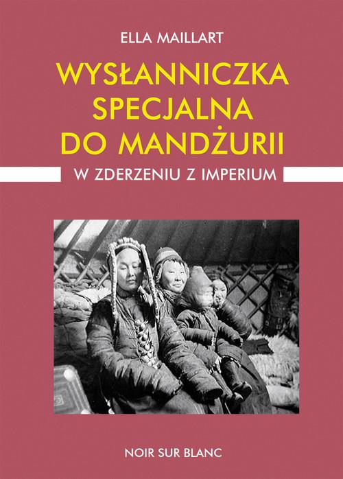 okładka Wysłanniczka specjalna do Mandżurii W zderzeniu z imperium, Książka | Maillart Ella