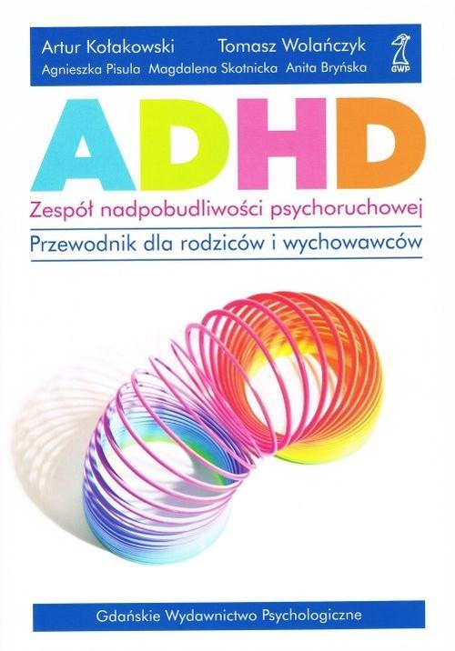 okładka ADHD zespół nadpobudliwości psychoruchowej, Książka | Artur Kołakowski, Tomasz Wolańczyk, Ag Pisula