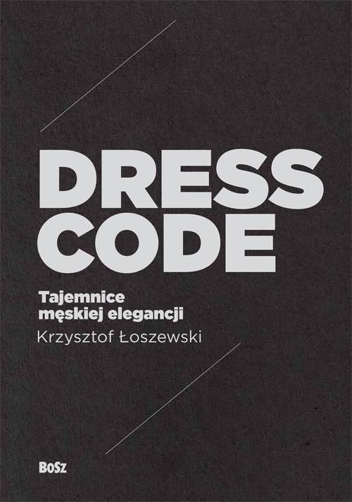 okładka Dress Code Tajemnice męskiej elegancji, Książka | Krzysztof Łoszewski, Jerzy Malinowski