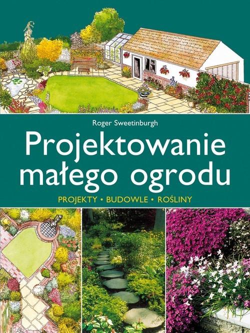 okładka Projektowanie małego ogrodu, Książka | Sweetinburgh Roger