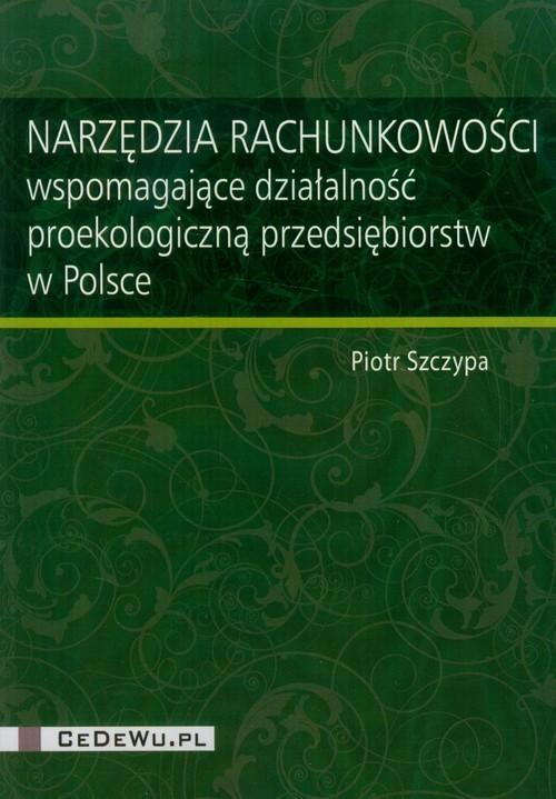 okładka Narzędzia rachunkowości wspomagające działalność proekologiczną przedsiębiorstw w Polsce, Książka | Piotr Szczypa