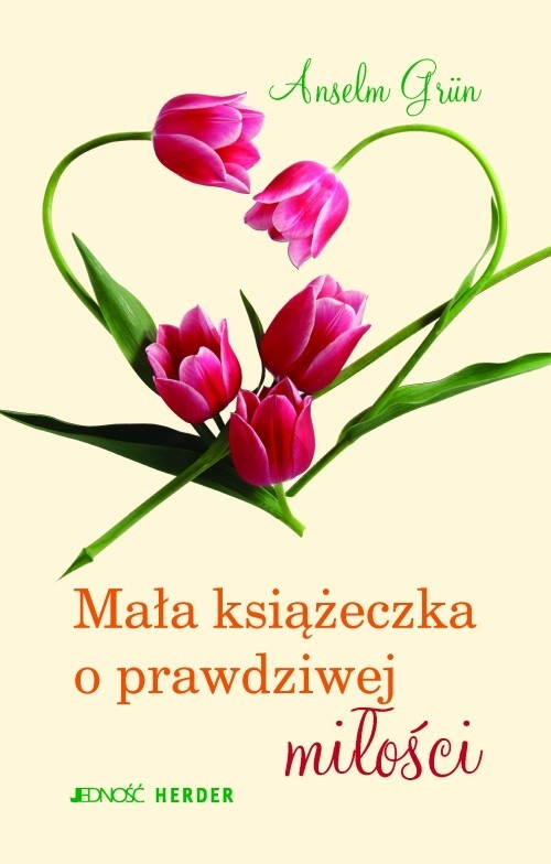 okładka Mała książeczka o prawdziwej miłości, Książka | Grun Anselm