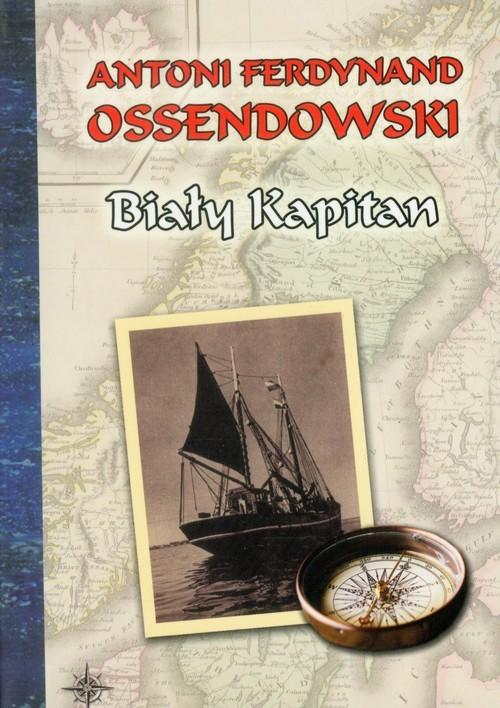okładka Biały kapitan, Książka | Antoni Ferdynand Ossendowski