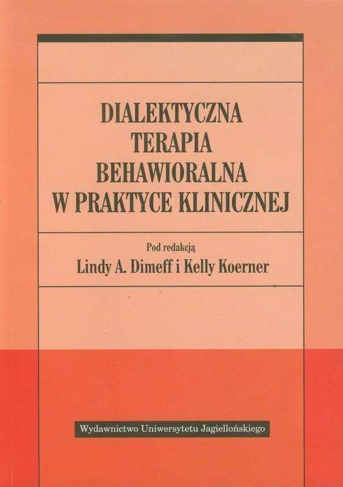 okładka Dialektyczna terapia behawioralna w praktyce klinicznej, Książka | Praca Zbiorowa