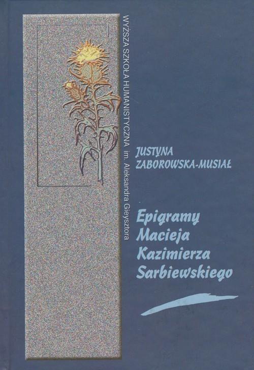 okładka Epigramy Macieja Kazimierza Sarbiewskiego, Książka | Zaborowska-Musiał Justyna
