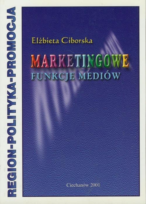 okładka Marketingowe funkcje mediów Region - polityka - promocja, Książka | Ciborska Elżbieta