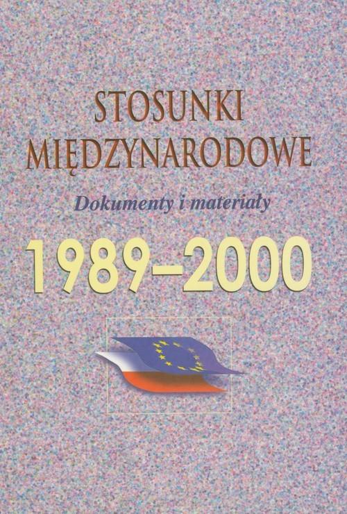 okładka Stosunki międzynarodowe 1989-2000 Dokumenty i materiały, Książka  