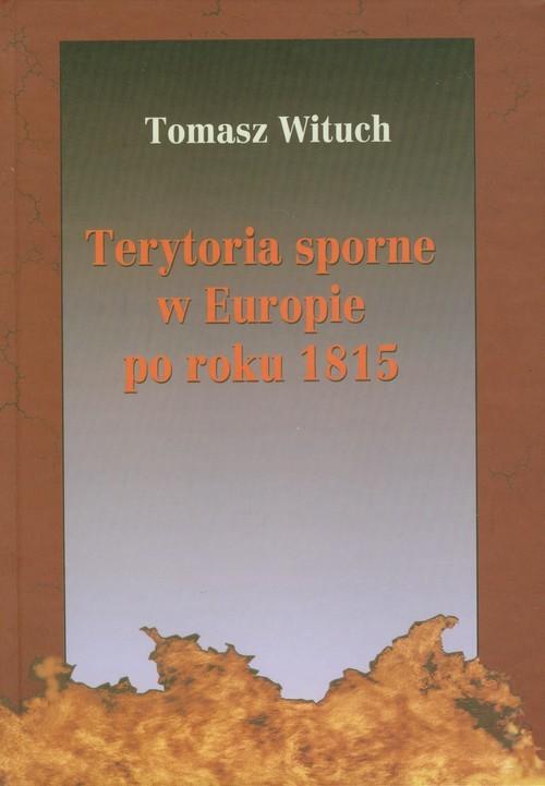 okładka Terytoria sporne w Europie po roku 1815, Książka   Wituch Tomasz
