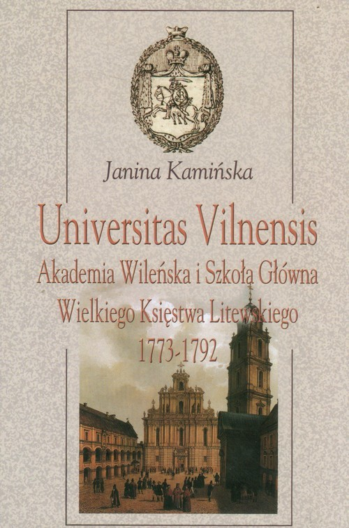 okładka Universitas Vilnensis Akademia Wileńska i Szkoła Główna Wielkiego Księstwa Litewskiego 1773-1792, Książka   Kamińska Janina