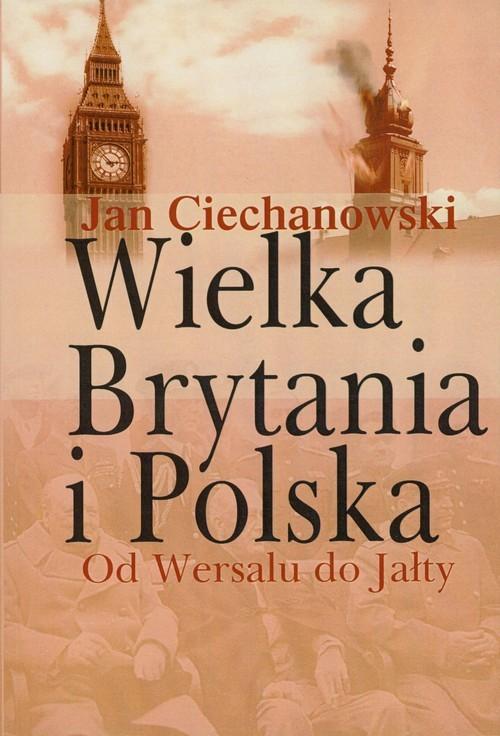 okładka Wielka Brytania i Polska Od Wersalu do Jałty, Książka   Jan Ciechanowski
