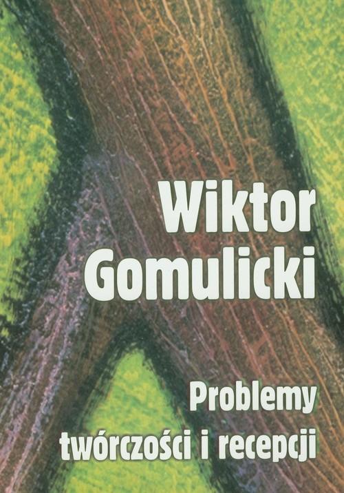 okładka Wiktor Gomulicki Problemy twórczości i recepcji w 150 pocznicę urodzin, Książka  