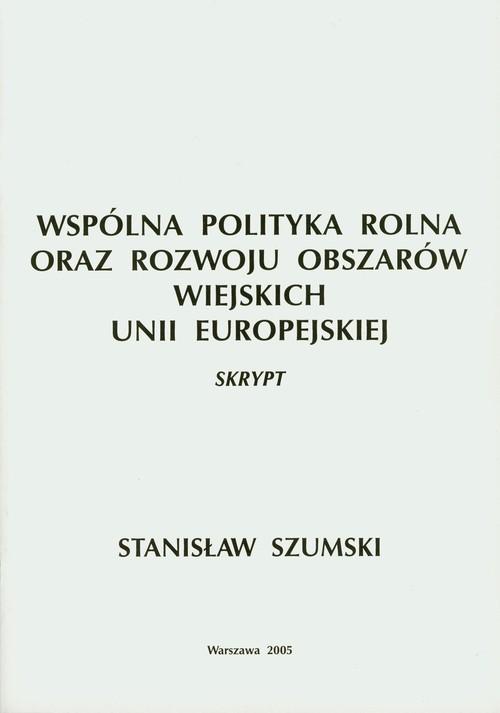 okładka Wspólna Polityka Rolna oraz Rozwoju Obszarów Wiejskich Unii Europejskiej, Książka   Szumski Stanisław