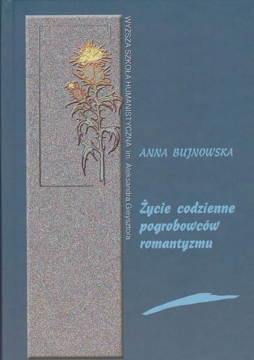 okładka Życie codzienne pogrobowców romantyzmu Teofil Lenartowicz i jego korespondenci, Książka   Bujnowska Anna