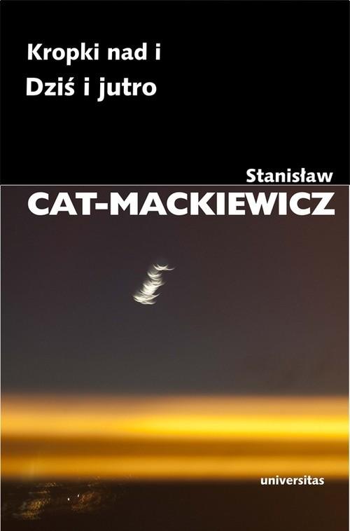 okładka Kropki nad i Dziś i jutro, Książka | Stanisław Cat-Mackiewicz