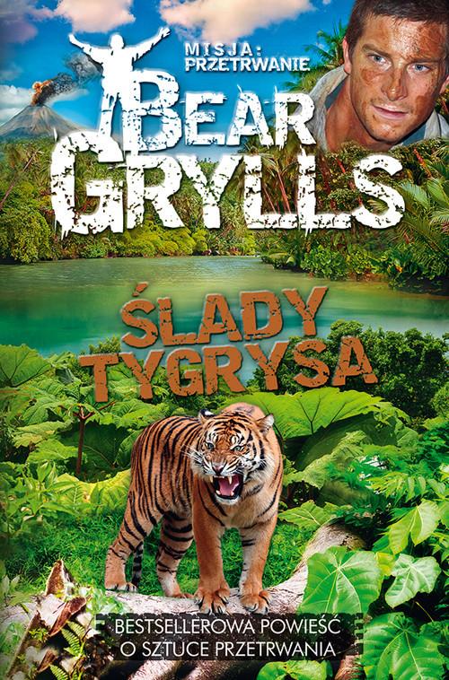 okładka Misja Przetrwanie Ślady tygrysa, Książka | Bear Grylls