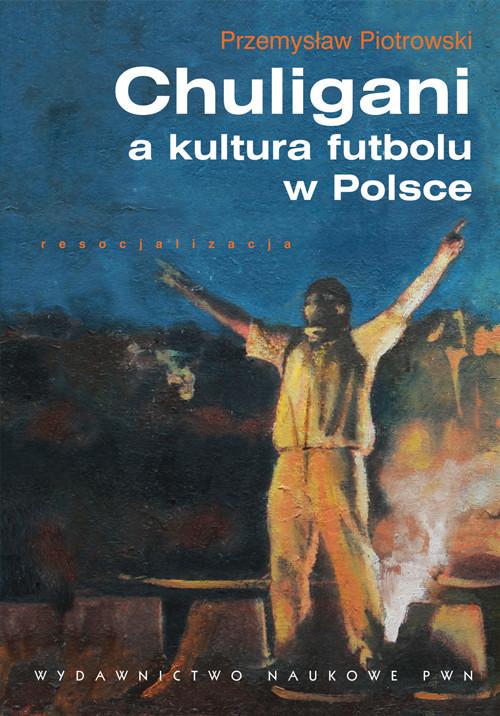 okładka Chuligani a kultura futbolu w Polsce, Książka   Przemysław Piotrowski
