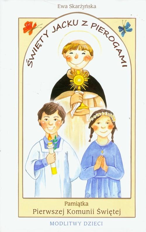 okładka Święty Jacku z pierogami Pamiątka Pierwszej Komunii Świętej modlitwy dzieci, Książka | Skarżyńska Ewa
