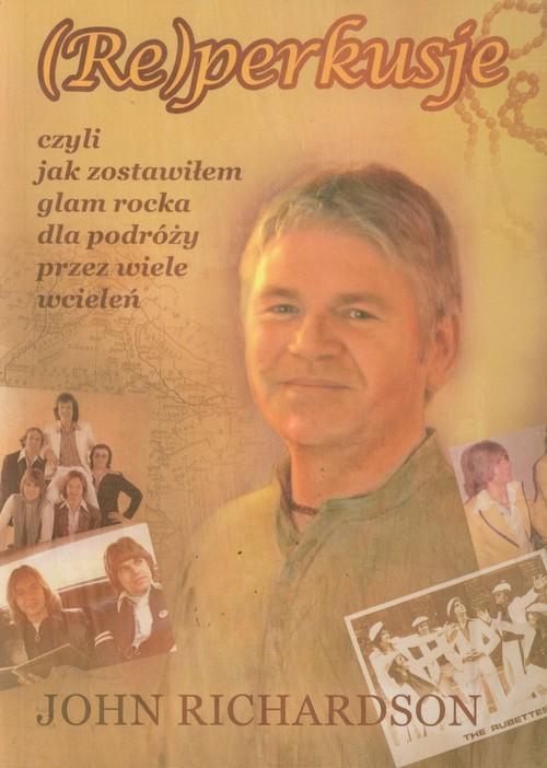 okładka Reperkusje czyli jak zostawiłem glam rocka dla podróży przez wiele wcieleń, Książka | Richardson John