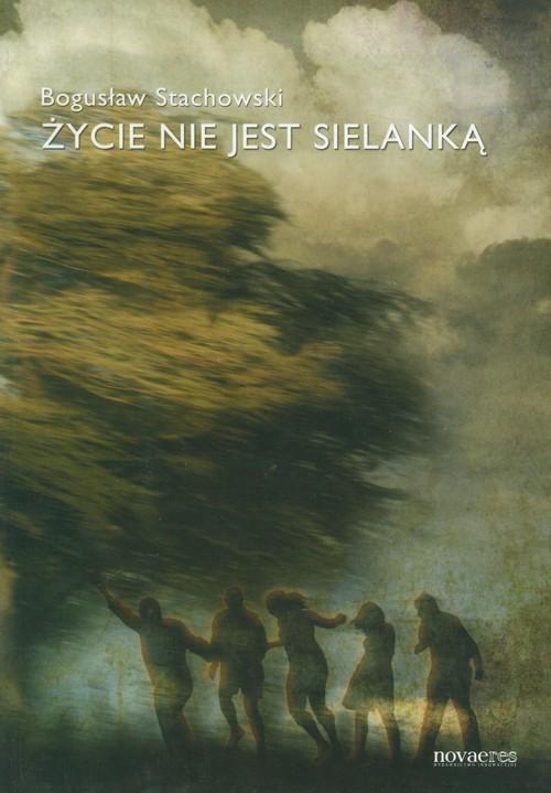 okładka Życie nie jest sielanką, Książka | Bogusław  Stachowski