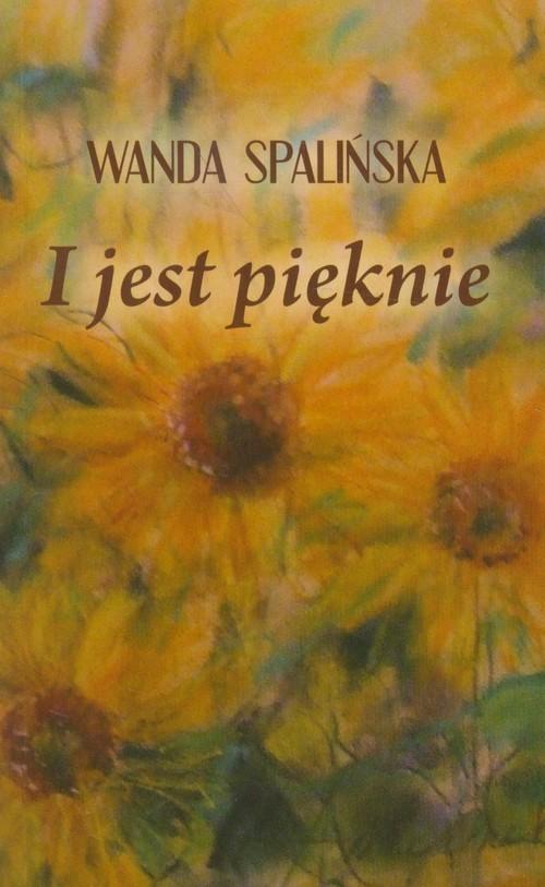 okładka I jest pięknie, Książka | Spalińska Wanda
