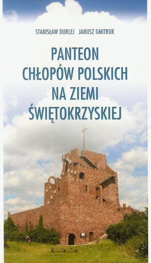 okładka Panteon chłopów polskich na ziemi świętokrzyskiej, Książka | Stanisław Durlej, Janusz Gmitruk