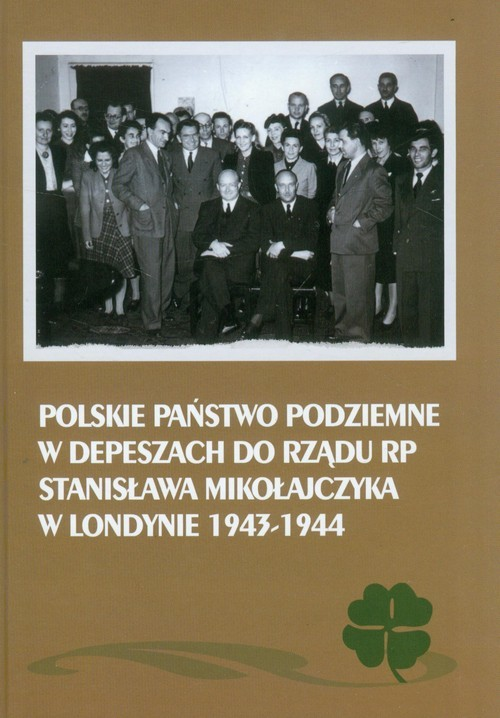 okładka Polskie Państwo Podziemne w depeszach do rządu RP Stanisława Mikołajczyka w Londynie 1943-1944, Książka | Mieczysław Adamczyk, Janusz Gmitruk