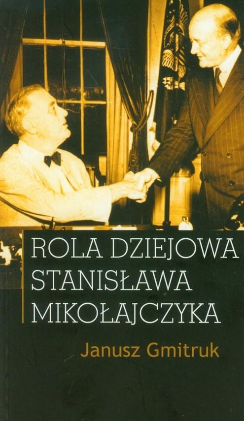 okładka Rola dziejowa Stanisława Mikołajczyka, Książka | Gmitruk Janusz