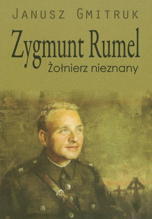 okładka Zygmunt Rumel Żołnierz nieznany, Książka | Gmitruk Janusz