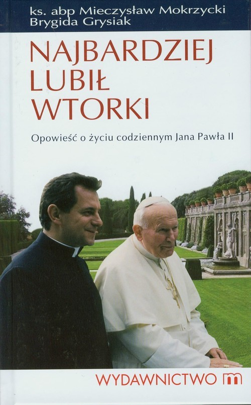okładka Najbardziej lubił wtorki Opowieść o życiu codziennym Jana Pawła II, Książka | Mieczysław Mokrzycki, Brygida Grysiak