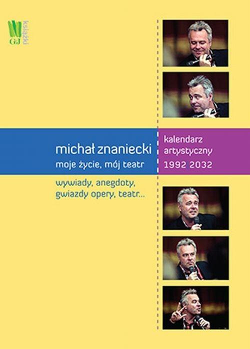 okładka Michał Znaniecki Moje życie mój teatr Kalendarz artystyczny 1992-2032. Wydanie polsko - angielskie, Książka | Praca Zbiorowa