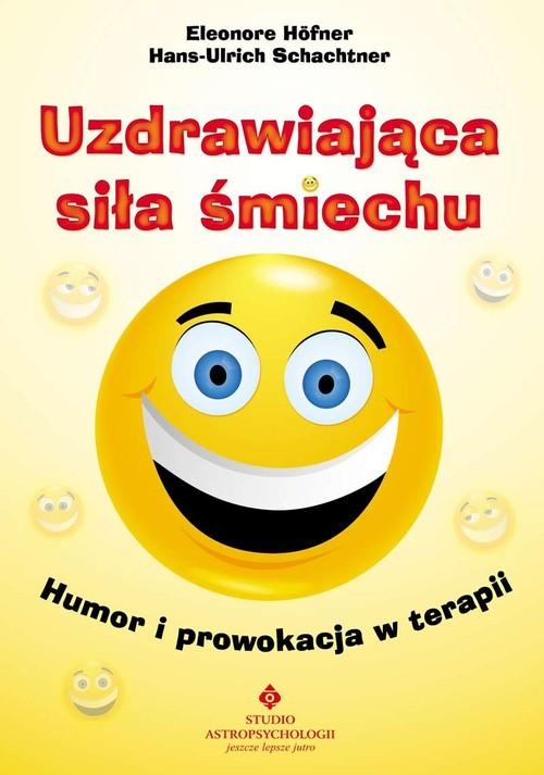 okładka Uzdrawiająca siła śmiechu Humor i prowokacja w terapii, Książka | Eleonore Hofner, Hans-Ulrich Schachtner