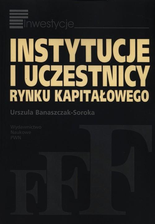 okładka Instytucje i uczestnicy rynku kapitałowego, Książka | Urszula Banaszczak-Soroka