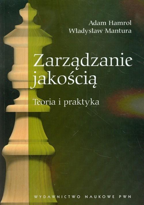 okładka Zarządzanie jakością Teoria i praktyka, Książka | Adam  Hamrol, Władysław Mantura