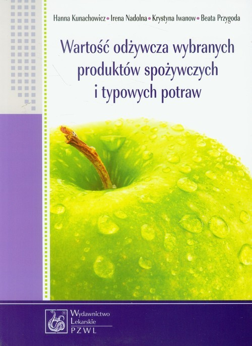 okładka Wartość odżywcza wybranych produktów spożywczych i typowych potraw, Książka   Hanna  Kunachowicz, Irena Nadolna, Krys Iwanow