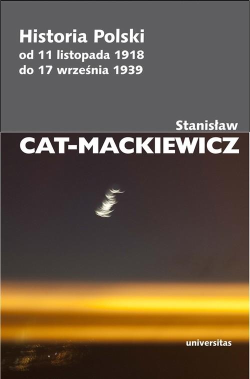 okładka Historia Polski od 11 listopada 1918 do 17 września 1939książka |  | Stanisław Cat-Mackiewicz