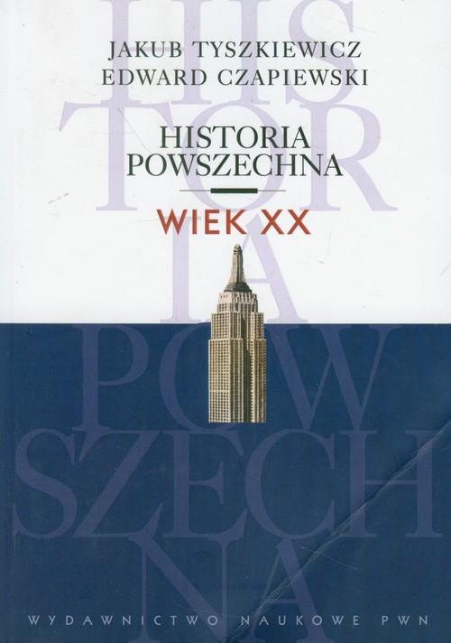 okładka Historia powszechna Wiek XX, Książka | Jakub  Tyszkiewicz, Edward Czapiewski