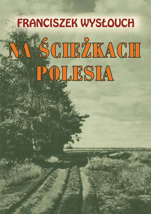 okładka Na ścieżkach Polesia, Książka | Wysłouch Franciszek
