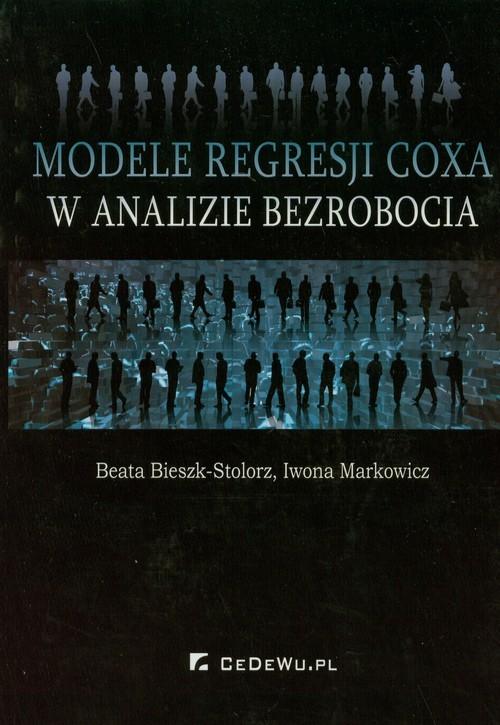 okładka Modele regresji Coxa w analizie bezrobocia, Książka | Beata Bieszk-Stolorz, Iwona Markowicz