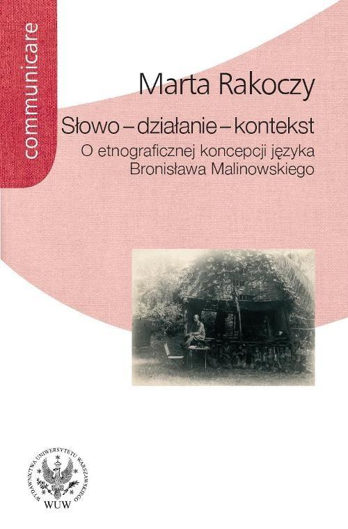 okładka Słowo - działanie - kontekst O etnograficznej koncepcji języka Bronisława Malinowskiego, Książka | Rakoczy Marta