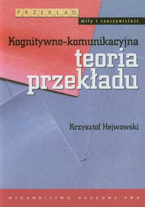 okładka Kognitywno-komunikacyjna teoria przekładuksiążka |  | Hejwowski Krzysztof