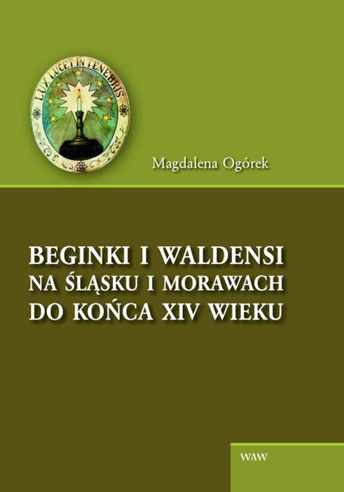 okładka Beginki i Waldensi na Śląsku i Morawach do końca XIV wieku, Książka | Ogórek Magdalena