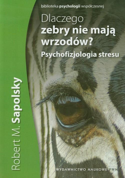 okładka Dlaczego zebry nie mają wrzodów Psychofizjologia stresu, Książka | Robert M. Sapolsky