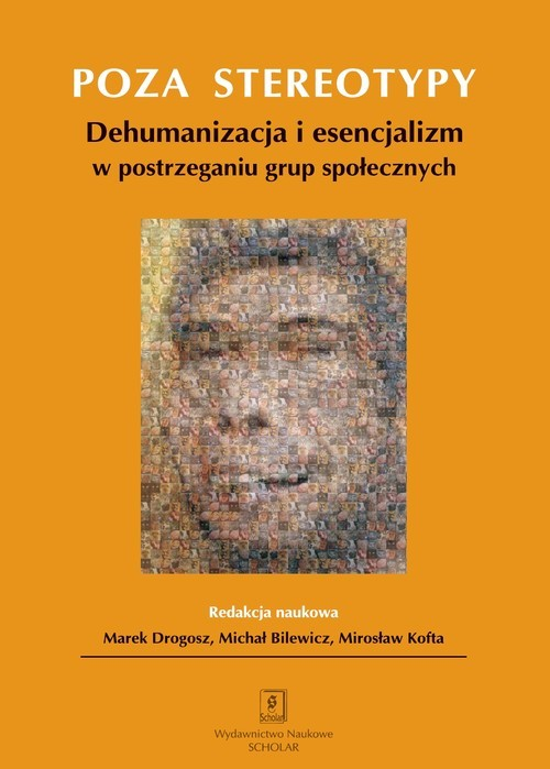 okładka Poza stereotypy Dehumanizacja i esencjalizm w postrzeganiu grup społecznych, Książka | Marek Drogosz, Michał Bilewicz, Mirosła Kofta