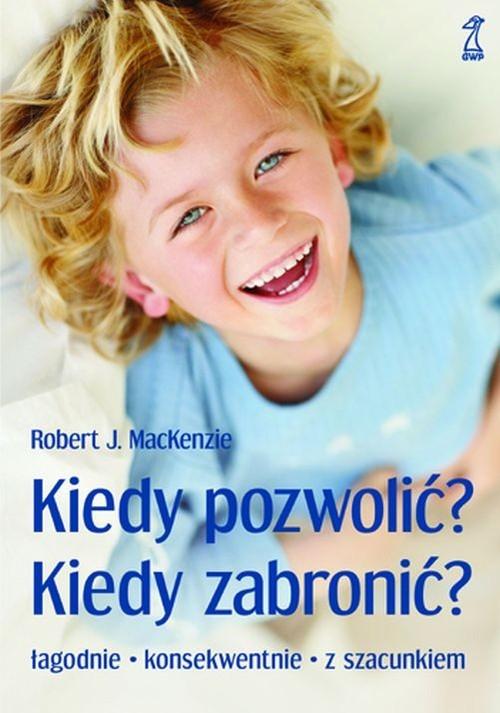 okładka Kiedy pozwolić, kiedy zabronić?, Książka | Robert J. MacKenzie