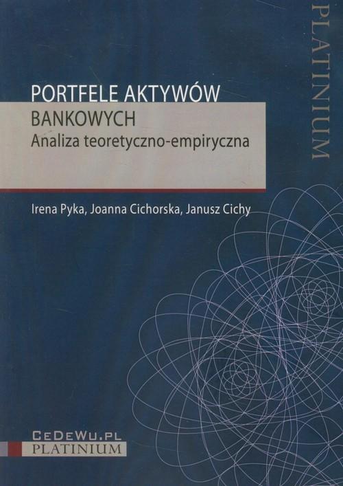okładka Portfele aktywów bankowych Analiza teoretyczno-empiryczna, Książka | Irena Pyka, Joanna Cichorska, Janusz Cichy