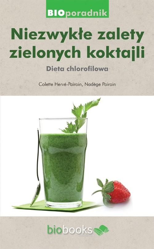 okładka Niezwykłe zalety zielonych koktajli Dieta chlorofilowaksiążka      Colette  Hervé-Pairain, Nadège Pairain