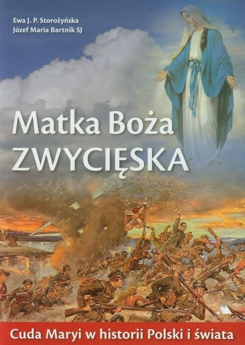 okładka Matka Boża Zwycięska Cuda Maryi w historii Polski i świataksiążka      Ewa J.P. Storozyńska, Józef Maria Bartnik
