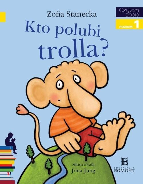 okładka Czytam sobie Kto polubi Trolla Poziom 1, Książka | Stanecka Zofia