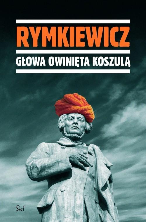 okładka Głowa owinięta koszulą, Książka   Jarosław Marek Rymkiewicz