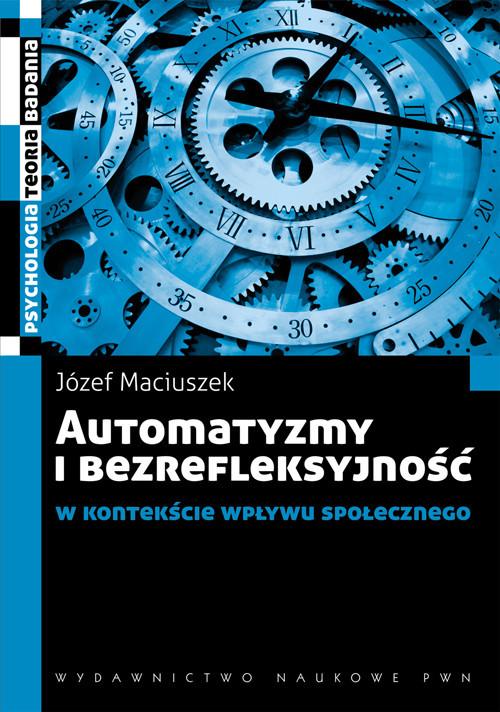 okładka Automatyzmy i bezrefleksyjność w kontekście wpływu społecznegoksiążka |  | Maciuszek Józef